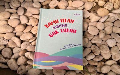"""10 Nasihat Berharga dari Buku """"Kamu Lelah Karena Gak Lillah"""""""