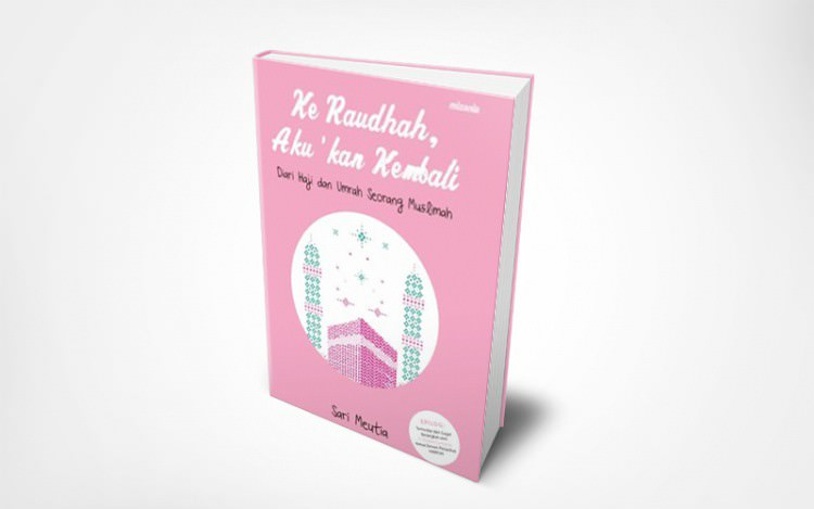 Ke Raudhah, Aku kan Kembali Cara Asyik Baca Panduan ke Tanah Suci